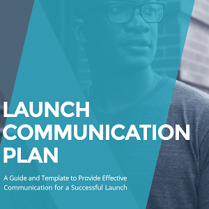 eBook: Launch Communication Plan - A Guide and Template to Provide Effective Communication for a Successful Launch