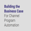 WHITEPAPER: Building the Business Case For Channel Program Automation